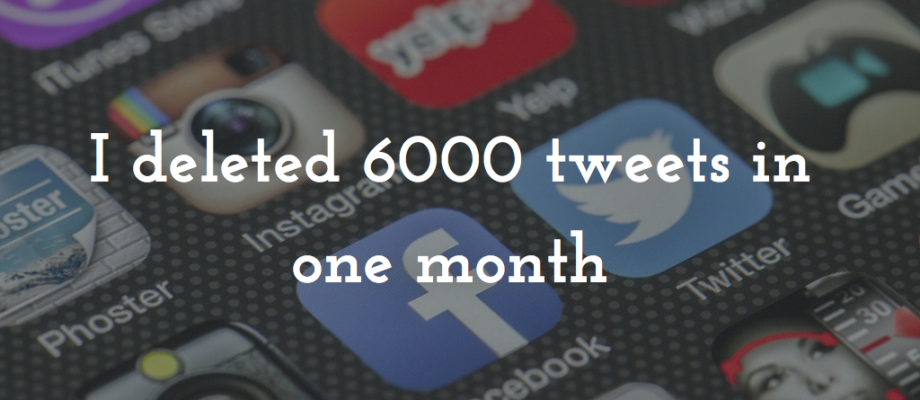 I deleted 6,000 tweets in one month